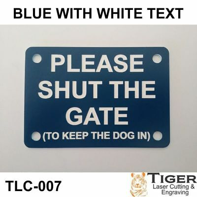 Please Shut The Gate To Keep Dog In Sign Plaque UV Rated Blue White 10cm x 7cm