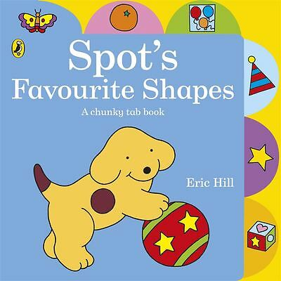 Spot's Favourite Shapes Chunky Tab Book by Eric Hill - Board Book - NEW