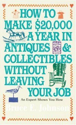 HOW TO MAKE $20,000 A YEAR IN ANTIQUES & COLLECTIBLES WITHOUT By Bruce E. NEW