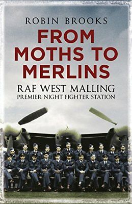 From Moths to Merlins: RAF West Malling: Premier Night Fighter Station