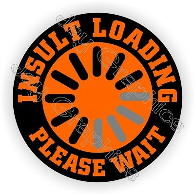 INSULT LOADING Please Wait Funny Hard Hat Sticker ~ Helmet Decal ~ Laborer USA