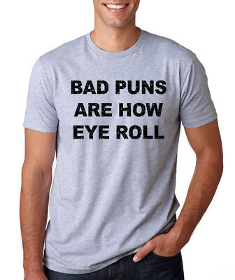 1c02869b BAD PUNS ARE HOW EYE ROLL funny dad jokes slang quote meme hipster T-Shirt