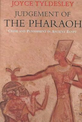 JUDGEMENT OF PHARAOH: CRIME AND PUNISHMENT IN ANCIENT EGYPT By Joyce NEW