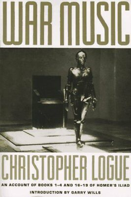 WAR MUSIC: A VERSION OF BOOKS 1-4 AND 16-19 OF HOMER'S ILIAD By Christopher NEW