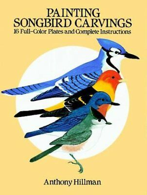 PAINTING SONGBIRD CARVINGS: 16 FULL-COLOR PLATES AND COMPLETE By Anthony NEW