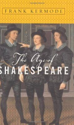 AGE OF SHAKESPEARE By Frank Kermode - Hardcover **BRAND NEW**