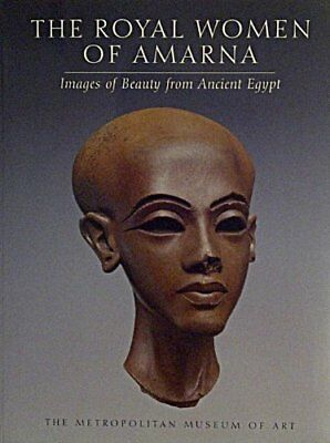 ROYAL WOMEN OF AMARNA : IMAGES OF BEAUTY FROM ANCIENT EGYPT By Dorothea. Mint