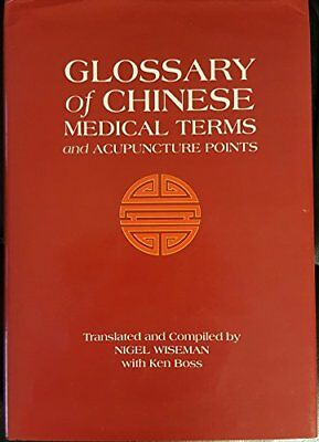 GLOSSARY OF CHINESE MEDICAL TERMS AND ACUPUNCTURE POINTS By Nigel Wiseman *NEW*