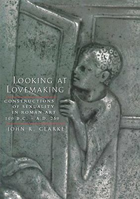 LOOKING AT LOVEMAKING CONSTRUCTIONS OF SEXUALITY IN ROMAN ART, By John R. NEW