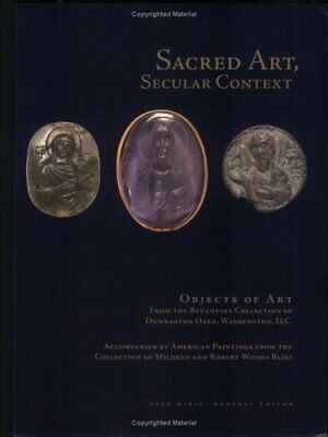 SACRED ART, SECULAR CONTEXT: OBJECTS OF ART FROM BYZANTINE By Asen Kirin **NEW**