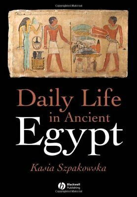 DAILY LIFE IN ANCIENT EGYPT By Kasia Szpakowska *Excellent Condition*