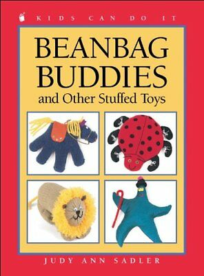 BEANBAG BUDDIES: AND OTHER STUFFED TOYS (KIDS CAN DO IT) By Judy Ann Sadler NEW
