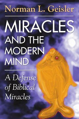 MIRACLES AND MODERN MIND A DEFENSE OF BIBLICAL MIRACLES By Norman Geisler *NEW*