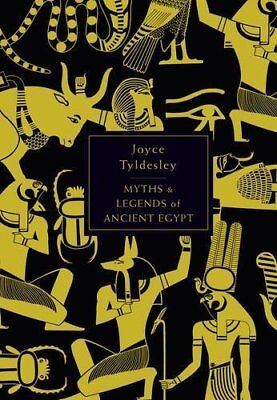 MYTHS AND LEGENDS OF ANCIENT EGYPT By Joyce A. Tyldesley - Hardcover *BRAND NEW*