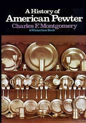 A HISTORY OF AMERICAN PEWTER A WINTERTHUR BOOK By Charles F. Montgomery *VG+*