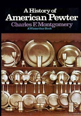 A HISTORY OF AMERICAN PEWTER A WINTERTHUR BOOK By Charles F. Montgomery **NEW**