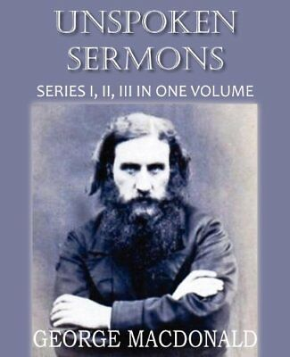 UNSPOKEN SERMONS SERIES I, II, AND III By George Macdonald