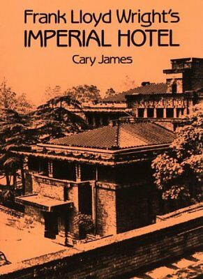 FRANK LLOYD WRIGHT S IMPERIAL HOTEL By Cary James **BRAND NEW**