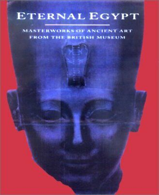 ETERNAL EGYPT MASTERWORKS OF ANCIENT ART FROM BRITISH MUSEUM **Mint Condition**
