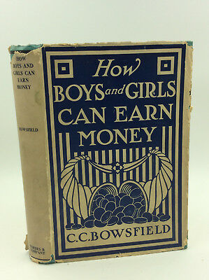 HOW BOYS AND GIRLS CAN EARN MONEY - C.C. Bowsfield - 1916 - 1st ed in DJ