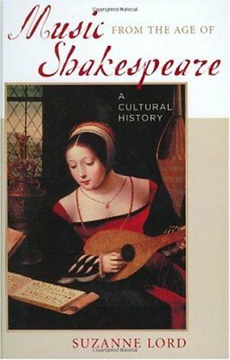 MUSIC FROM AGE OF SHAKESPEARE A CULTURAL HISTORY By Suzanne Lord - Hardcover NEW