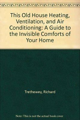 THIS OLD HOUSE HEATING, VENTILATION, AND AIR CONDITIONING A GUIDE By Don NEW