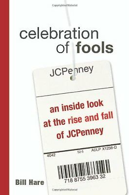 CELEBRATION OF FOOLS: AN INSIDE LOOK AT RISE AND FALL OF JCPENNEY By Bill NEW