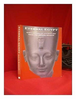 ETERNAL EGYPT MASTERWORKS OF ANCIENT ART FROM BRITISH MUSEUM By T.g.h. NEW