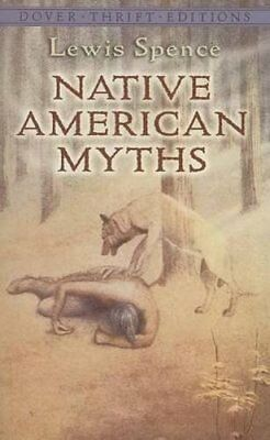 NATIVE AMERICAN MYTHS DOVER THRIFT EDITIONS By Lewis Spence **BRAND NEW**