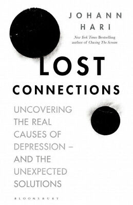 Lost Connections: Why You're Depressed and How to Find Hope by Johann Hari.