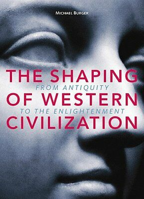 SHAPING OF WESTERN CIVILIZATION FROM ANTIQUITY TO ENLIGHTENMENT By Michael NEW