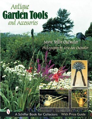 ANTIQUE GARDEN TOOLS AND ACCESSORIES (SCHIFFER BOOK FOR By Myra Yellin VG