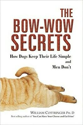 Bow-Wow Secrets: How Dogs Keep Their Life Simple and Men Don't - New Book Willia