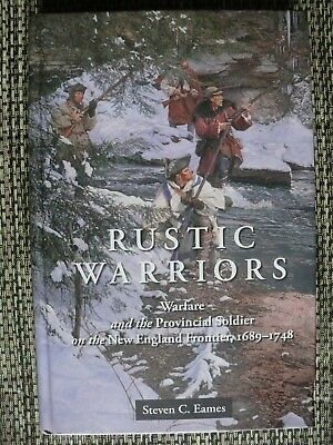 RUSTIC WARRIORS: Warfare& Provincial Soldier on New England Front, 1689-1748