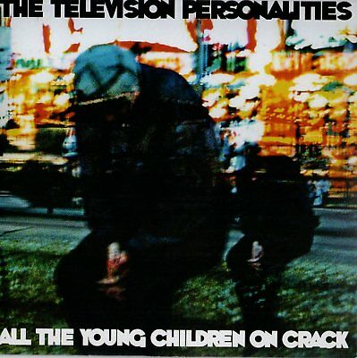 """TELEVISION PERSONALITIES - ALL THE YOUNG CHILDREN ON CRACK  -  7"""" Single"""