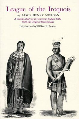 LEAGUE OF IROQUOIS: A CLASSIC STUDY OF AN AMERICAN INDIAN TRIBE By Lewis NEW