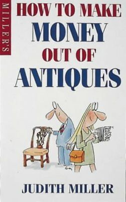 HOW TO MAKE MONEY OUT OF ANTIQUES By Judith Miller **BRAND NEW**