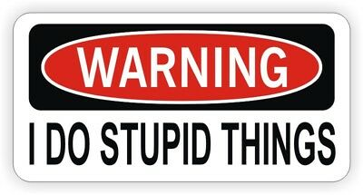 Funny I DO STUPID THINGS Hard Hat Sticker Decal Label | Welder Laborer Foreman