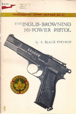 INGLIS-BROWNING HI-POWER PISTOL By R. Blake Stevens *Excellent Condition*