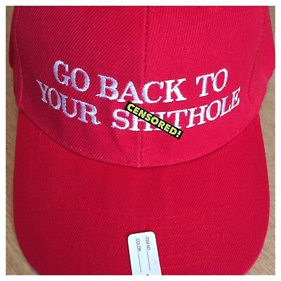 Go Back To Your Sh**Hole MAKE AMERICA GREAT AGAIN Hat Trump PARODY EMBROIDERED