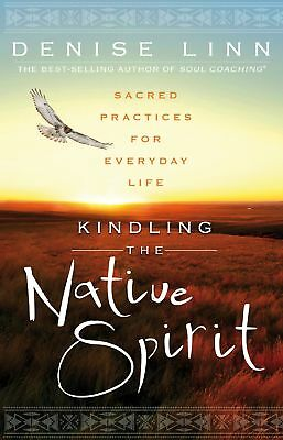 Kindling the Native Spirit: Sacred Practices for Everyday Life ' Linn, Denise