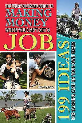 Teen's Ultimate Guide to Making Money When You Can't Get a Job - New Book Fryer,