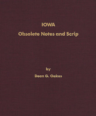 Obsolete Notes And Scrip Iowa Illustrated NEW Book by Dean Oakes FREE Ship inUSA