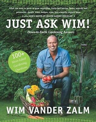 Just Ask Wim!: Down-To-Earth Gardening Answers - New Book Zalm, Wim Vander