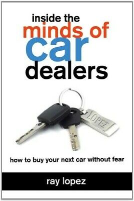 INSIDE THE MINDS OF CAR DEALERS - New Book RAY LOPEZ