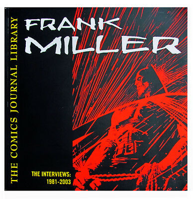 Frank Miller The Interviews: 1981-2003. First Edition New Book Sc Out Of Print!