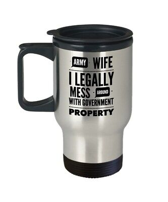 Army Wife Coffee Cup- I Legally Mess Around With Government Property -