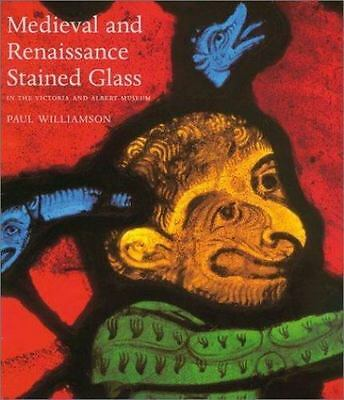 Medieval and Renaissance Stained Glass in the Victoria and Albert Museum by Paul