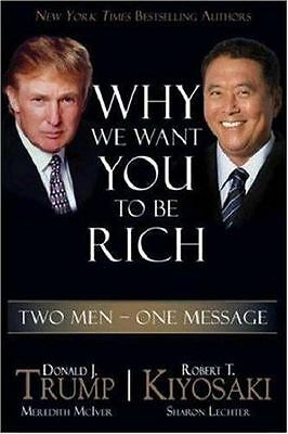 Why We Want You to Be Rich: Two Men, One Message by Donald Trump, Robert T. Kiyo