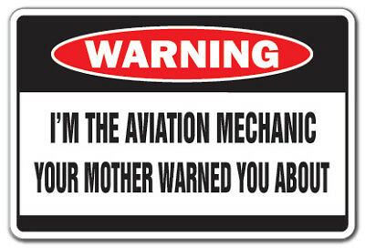 I'M THE AVIATION MECHANIC Warning Sign plane fly flight airplane airport 20""